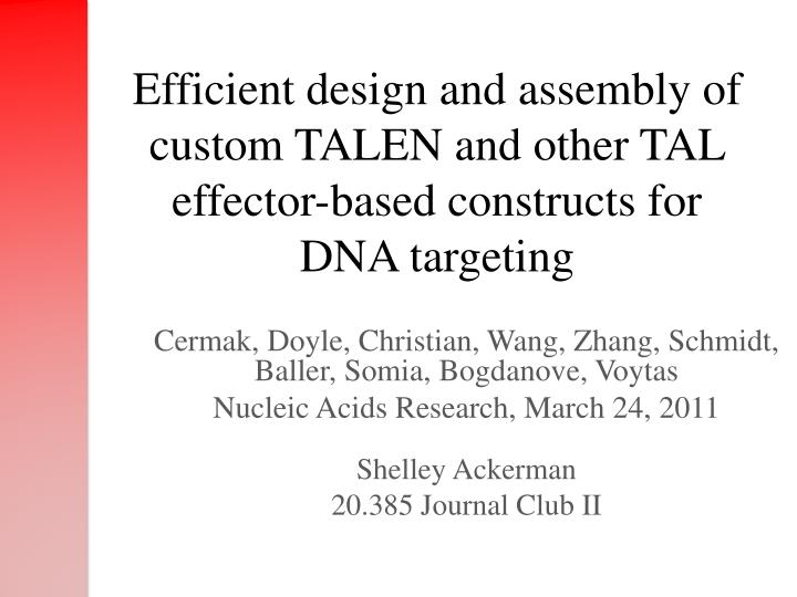 Efficient design and assembly of custom TALEN and other TAL effector-based constructs for DNA target...