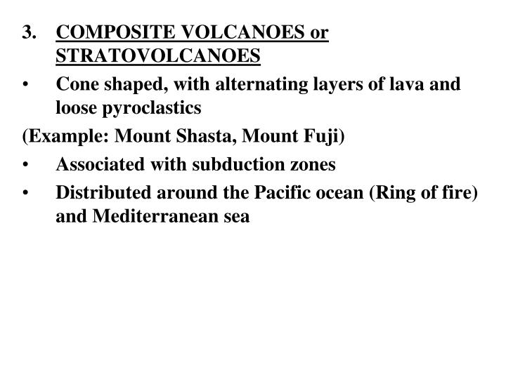 COMPOSITE VOLCANOES or STRATOVOLCANOES
