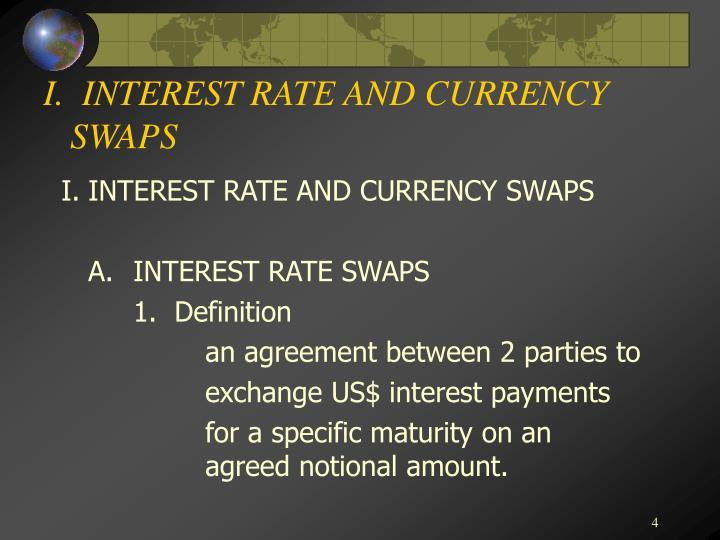 I.  INTEREST RATE AND CURRENCY