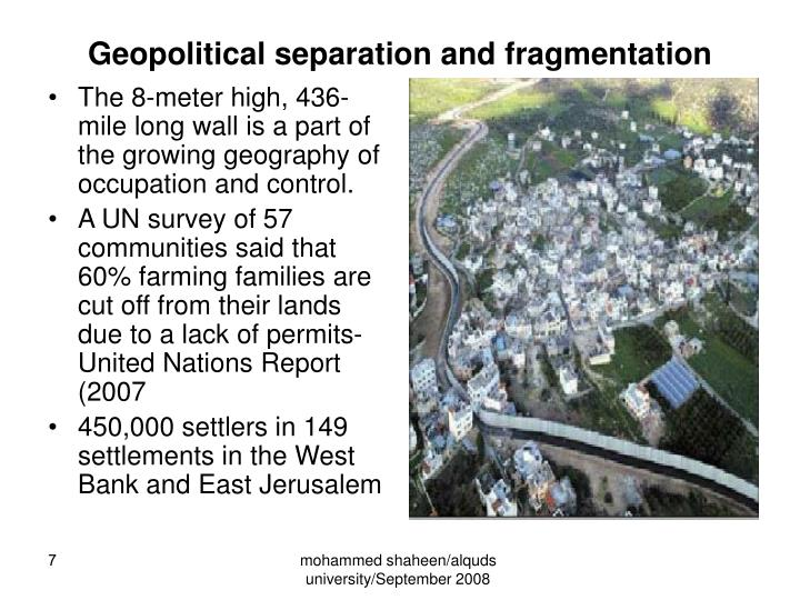 The 8-meter high, 436-mile long wall is a part of the growing geography of occupation and control.