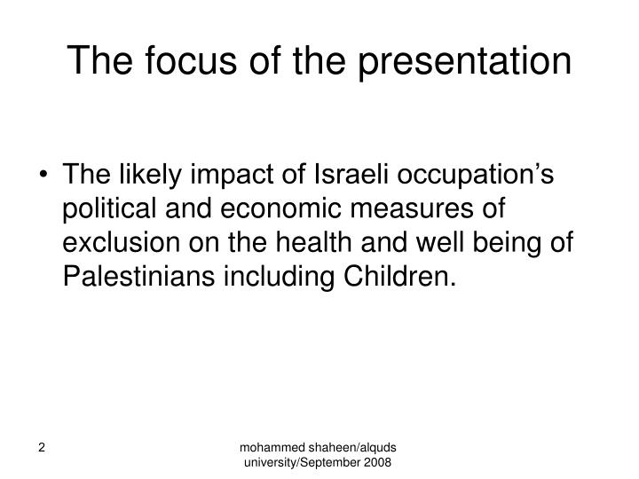 The focus of the presentation