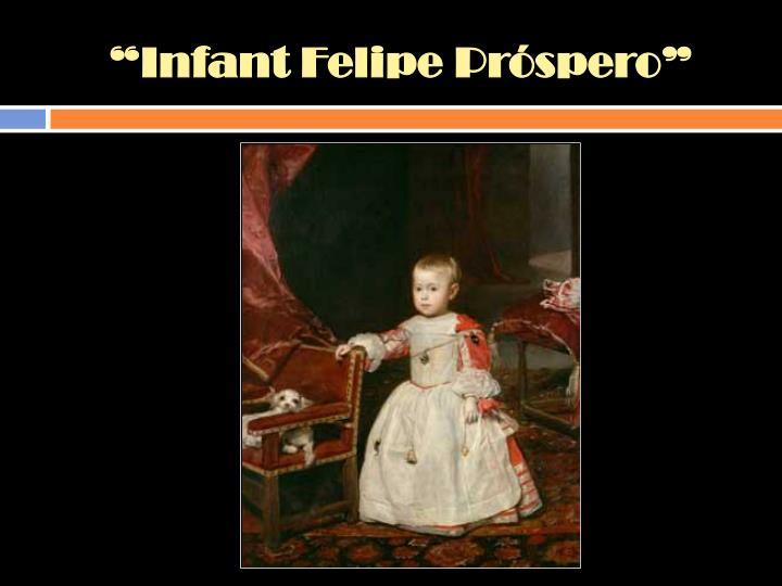 """""""Infant Felipe Próspero"""""""