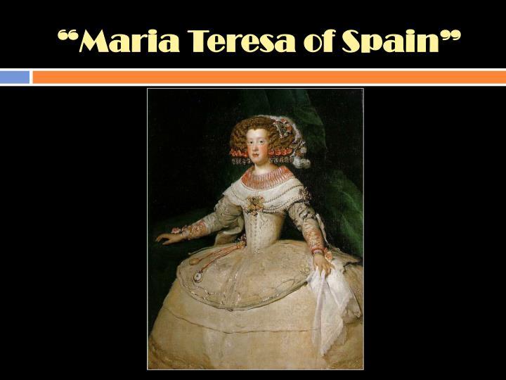 """""""Maria Teresa of Spain"""""""
