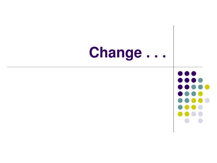 Change . . .