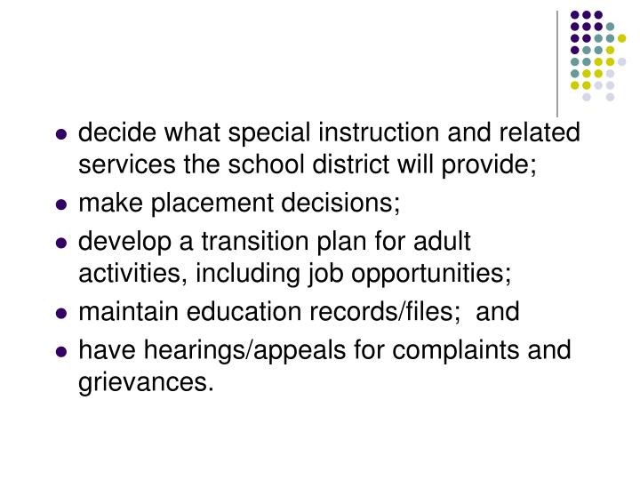 decide what special instruction and related services the school district will provide;