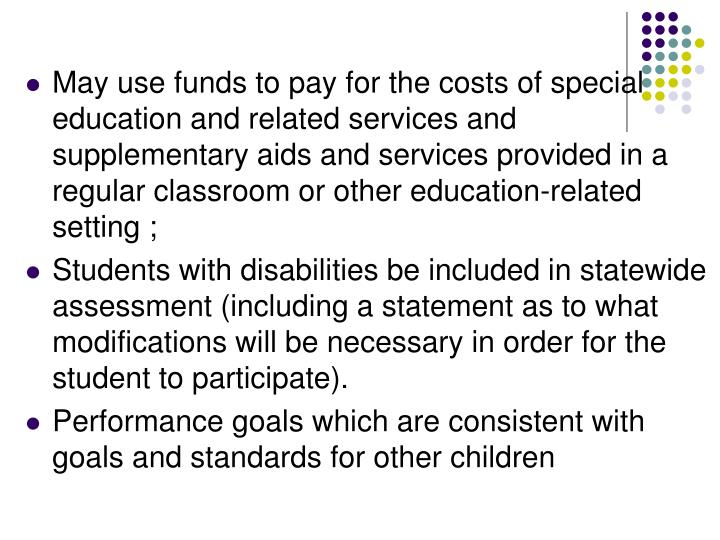 May use funds to pay for the costs of special education and related services and supplementary aids and services provided in a regular classroom or other education-related setting ;