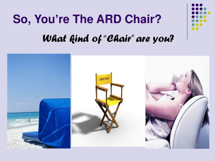 So, You're The ARD Chair?