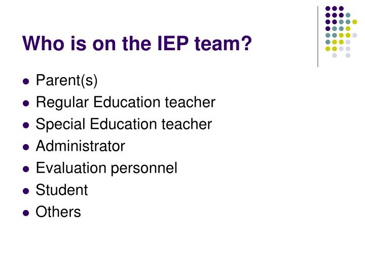 Who is on the IEP team?