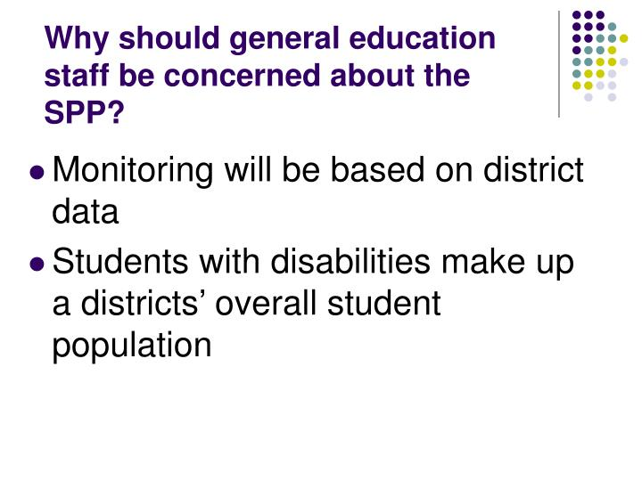 Why should general education staff be concerned about the SPP?