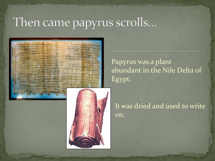 Then came papyrus scrolls