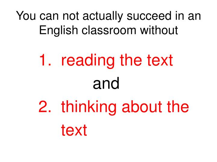 You can not actually succeed in an English classroom without