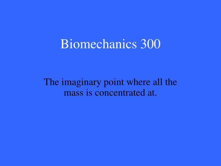 Biomechanics 300
