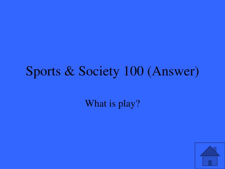 Sports & Society 100 (Answer)