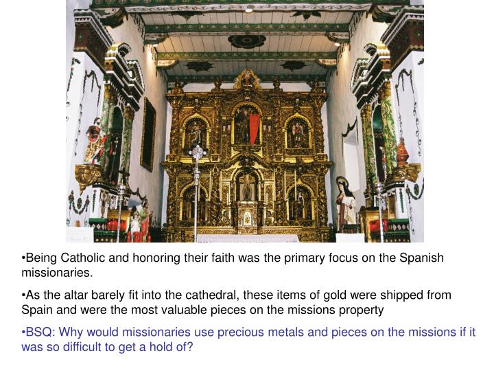 Being Catholic and honoring their faith was the primary focus on the Spanish missionaries.