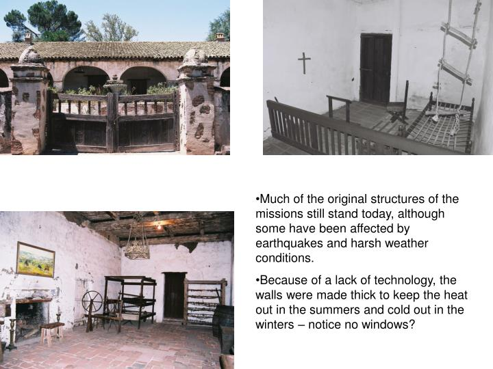 Much of the original structures of the missions still stand today, although some have been affected by earthquakes and harsh weather conditions.
