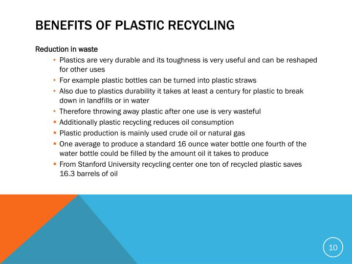 advantage of plastic recycling Reference introduction plastic recycling is the process of recovering scrap or waste plastic and reprocessing the material into useful products, sometimes completely different in form from their original state.