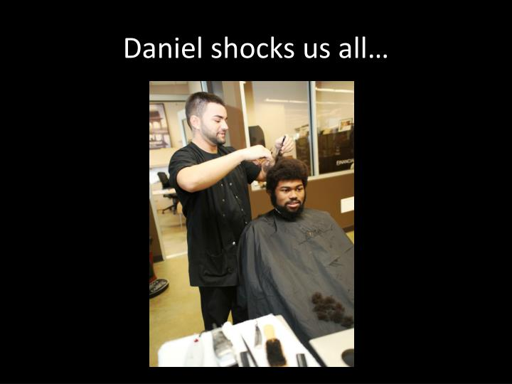 Daniel shocks us all…