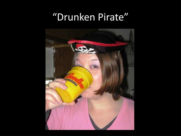 """Drunken Pirate"""