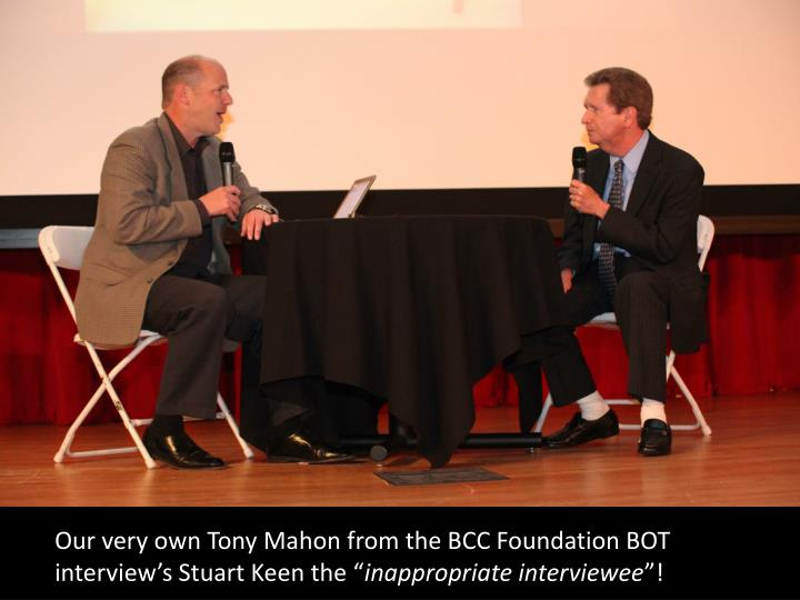 Our very own Tony Mahon from the BCC Foundation BOT interview's Stuart Keen the ""