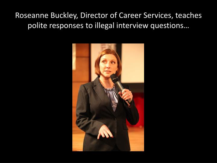 Roseanne Buckley, Director of Career Services, teaches polite responses to illegal interview questions…
