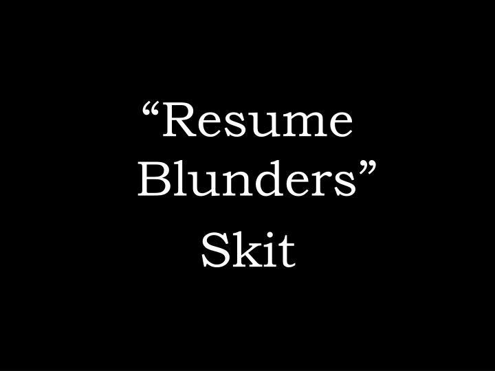 """""""Resume Blunders"""""""