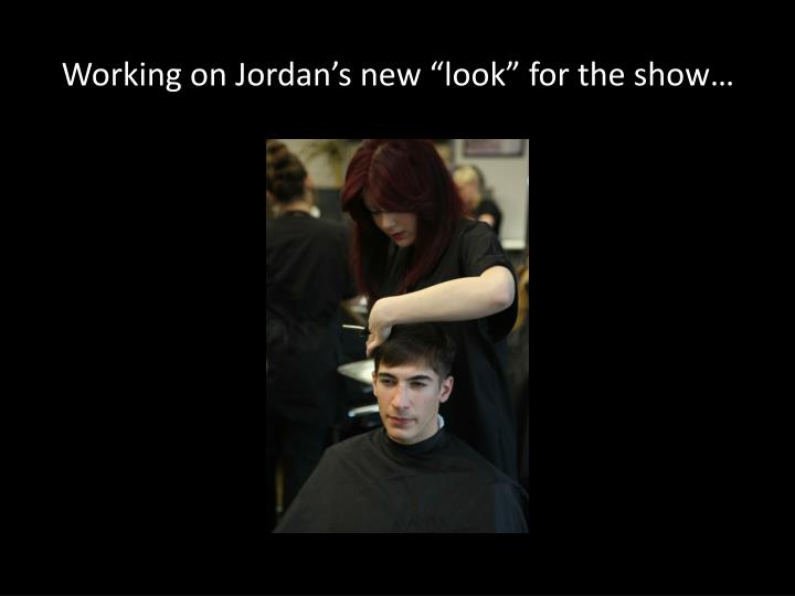 "Working on Jordan's new ""look"" for the show…"