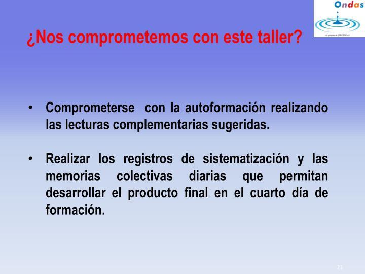 Comprometerse  con la autoformación realizando las lecturas complementarias sugeridas.