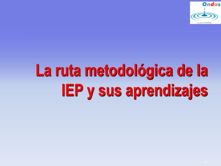 La ruta metodológica de la IEP y sus aprendizajes