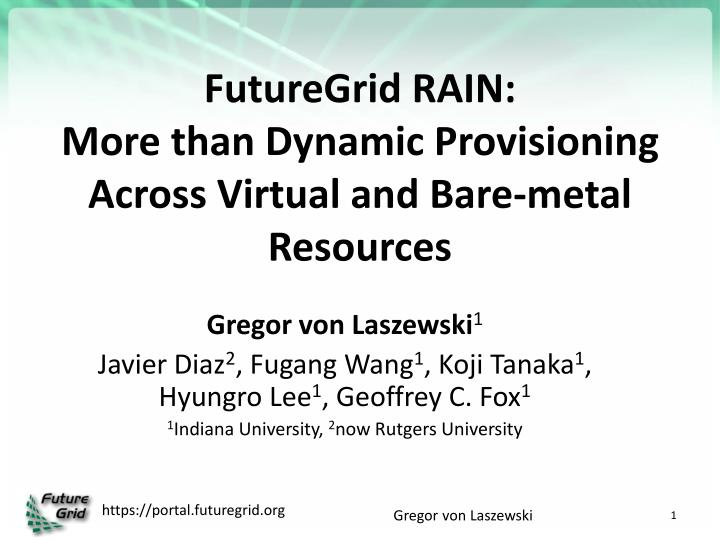 Futuregrid rain more than dynamic provisioning across virtual and bare metal resources