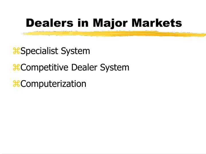 Dealers in Major Markets