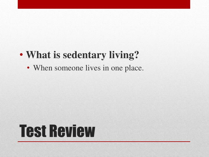 What is sedentary living?