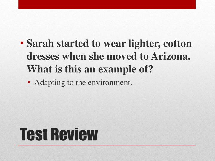Sarah started to wear lighter, cotton dresses when she moved to Arizona.  What is this an example of?