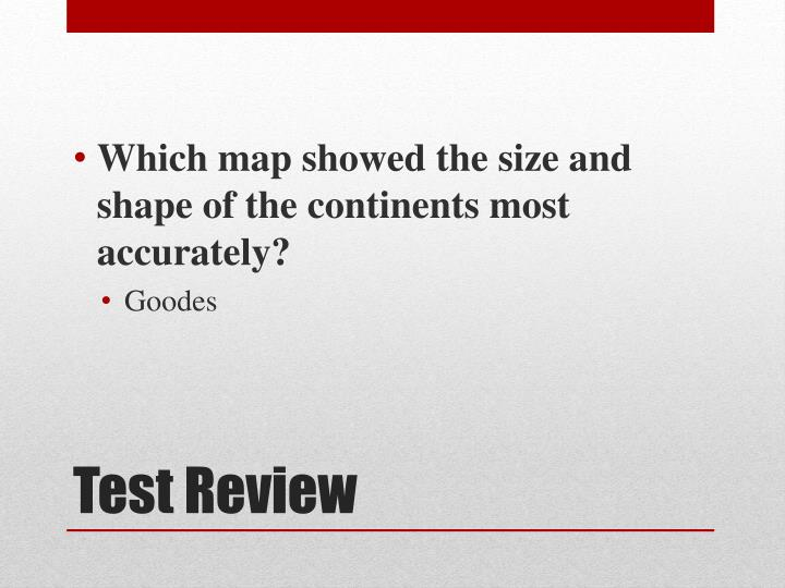 Which map showed the size and shape of the continents most accurately?
