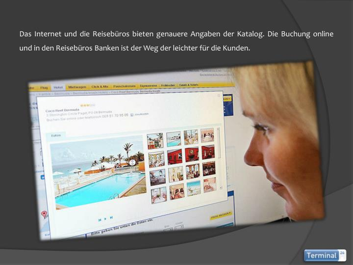 Das Internet und die Reisebüros bieten genauere Angaben der Katalog. Die Buchung online und in den Reisebüros Banken ist der Weg der leichter für die Kunden.