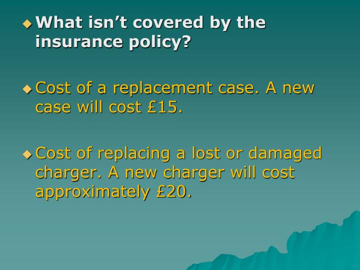 What isn't covered by the insurance policy?