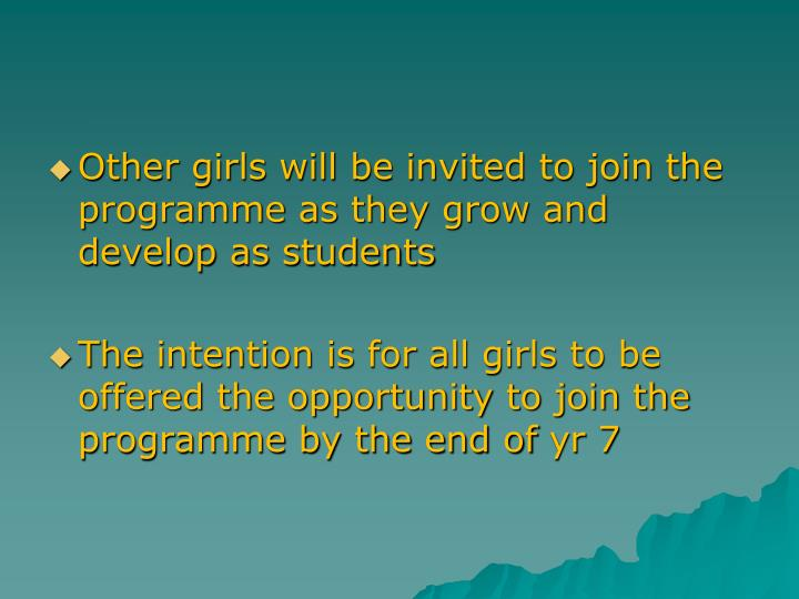Other girls will be invited to join the programme as they grow and develop as students