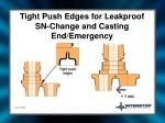 tight push edges for leakproof sn change and casting end emergency