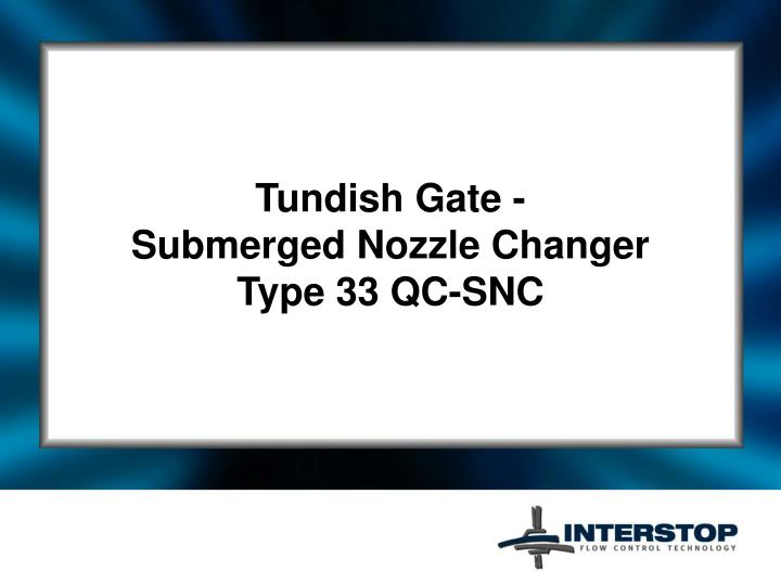 Tundish gate submerged nozzle changer type 33 qc snc