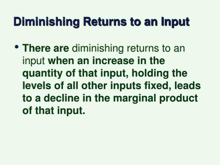 Diminishing Returns to an Input