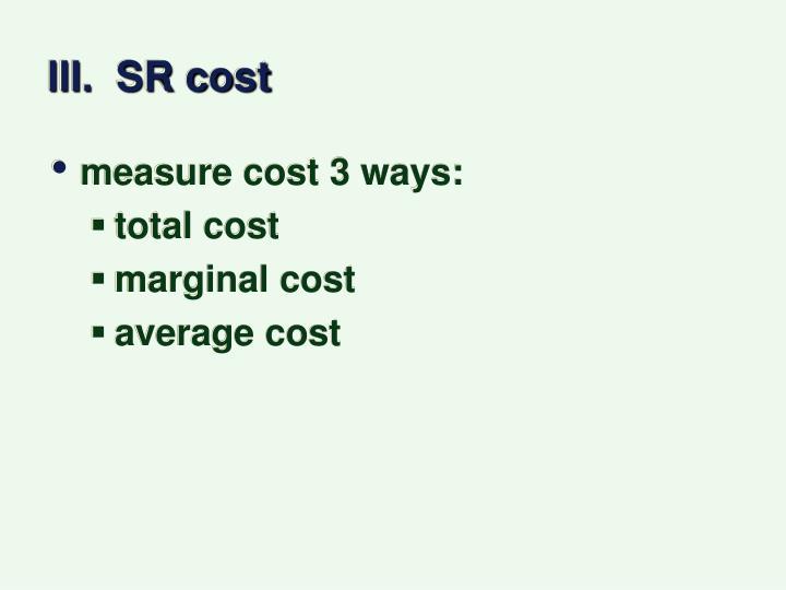 III.  SR cost