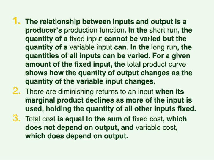The relationship between inputs and output is a producer's
