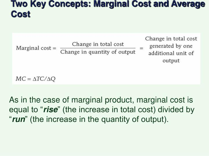 Two Key Concepts: Marginal Cost and Average Cost