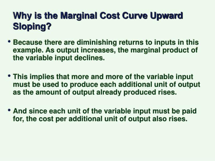 Why is the Marginal Cost Curve Upward Sloping?