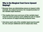 why is the marginal cost curve upward sloping