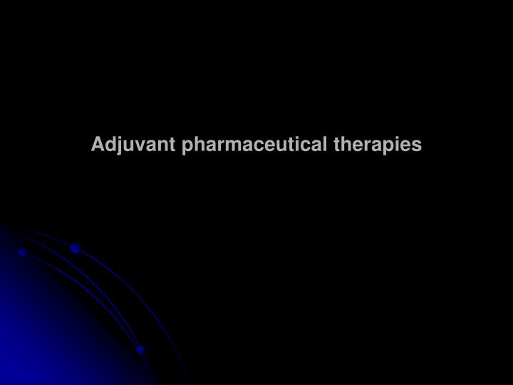 Adjuvant pharmaceutical therapies