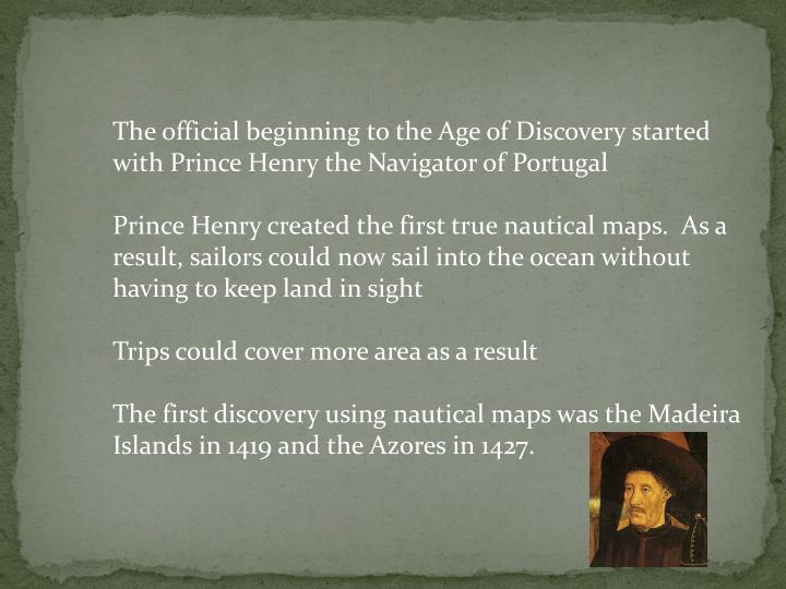 The official beginning to the Age of Discovery started with Prince Henry the Navigator of Portugal