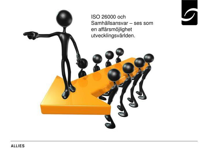 ISO 26000 och Samhällsansvar – ses som en affärsmöjlighet utvecklingsvärlden.