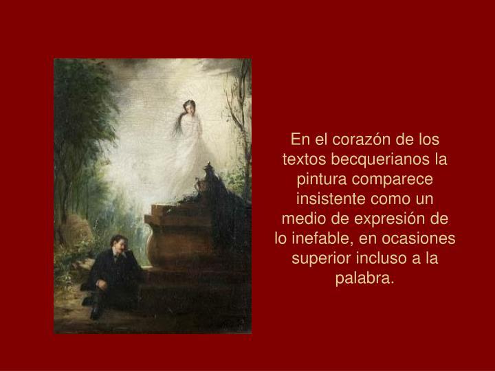 En el corazón de los textos becquerianos la pintura comparece insistente como un medio de expresión de lo inefable, en ocasiones superior incluso a la palabra.