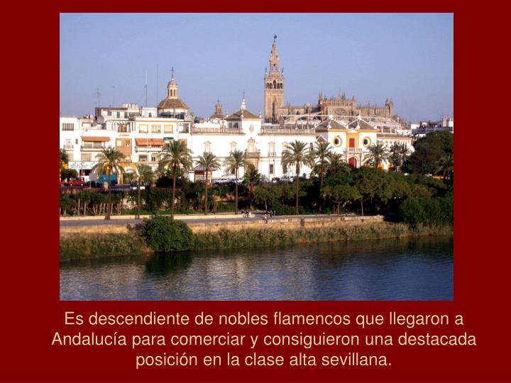 Es descendiente de nobles flamencos que llegaron a Andalucía para comerciar y consiguieron una destacada posición en la clase alta sevillana.