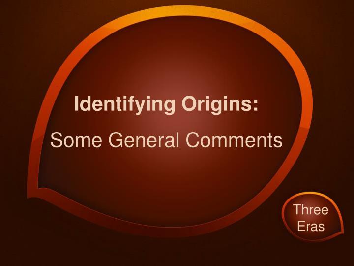 Identifying Origins: